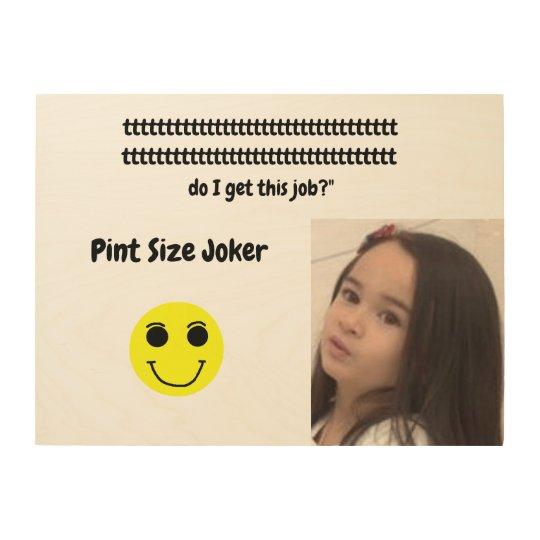 Pint Size Joker: Santa Claus Works 1 Day a Year Wood Print