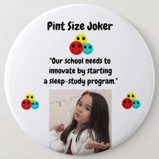Pint Size Joker: School Sleep-Study Program 6 Inch Round Button
