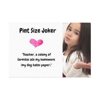 Pint Size Joker: Termites, Dogs, And Homework Canvas Print