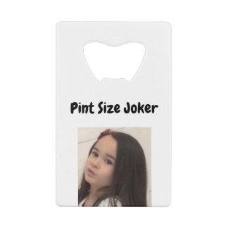 Pint Size Joker: Termites, Dogs, And Homework Credit Card Bottle Opener