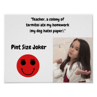 Pint Size Joker: Termites, Dogs, And Homework Poster