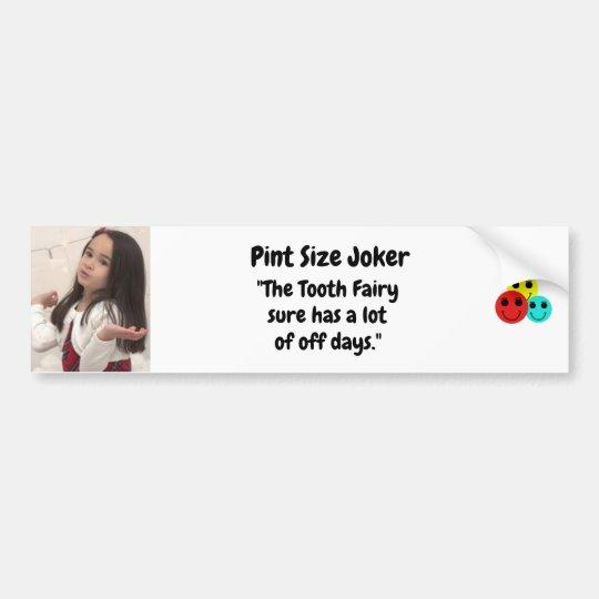Pint Size Joker: Tooth Fairy And Off Days Bumper Sticker