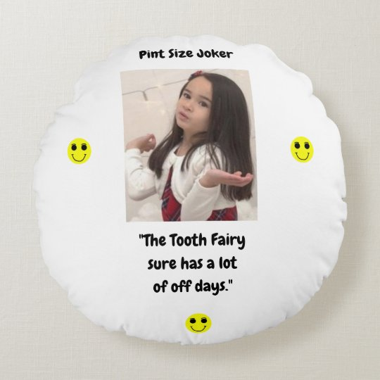 Pint Size Joker: Tooth Fairy And Off Days Round Pillow