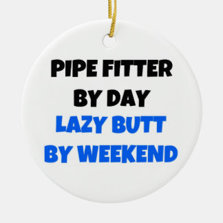 Pipe Fitter by Day Lazy Butt by Weekend Ceramic Ornament