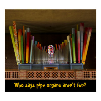 Pipe organs are fun poster