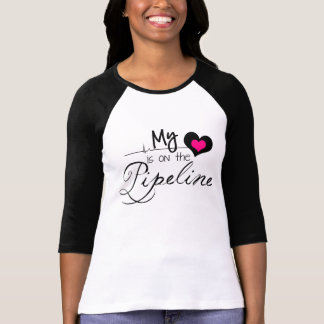 PipeLiner's Wife - My Heart is on the Pipeline Shirt
