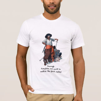 "Pirate sez ""Complain & walk the plank!"" T-Shirt"
