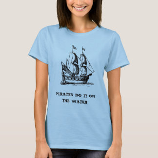 pirate-ships-4, PIRATES DO IT ON THE WATER T-Shirt