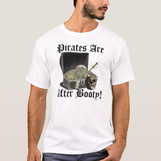 Pirates Are, After Booty! T-Shirt