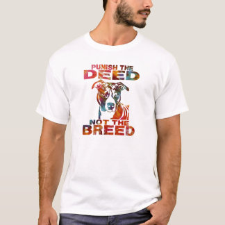 PIT BULL PUNISH THE DEED NOT THE BREED td6A T-Shirt