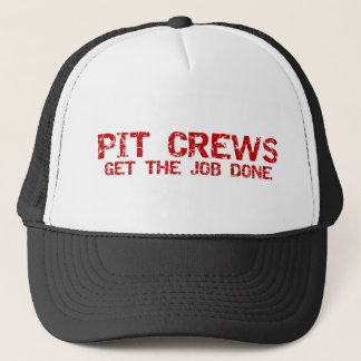 Pit Crews get The Job Done Trucker Hat