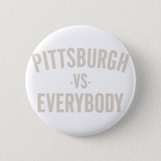 Pittsburgh Vs Everybody 2 Inch Round Button