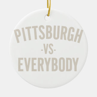 Pittsburgh Vs Everybody Ceramic Ornament