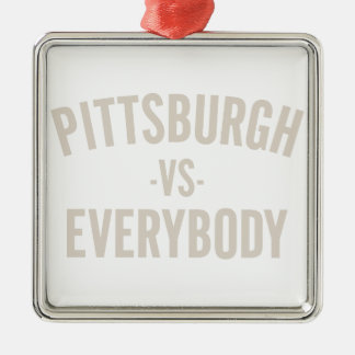 Pittsburgh Vs Everybody Metal Ornament