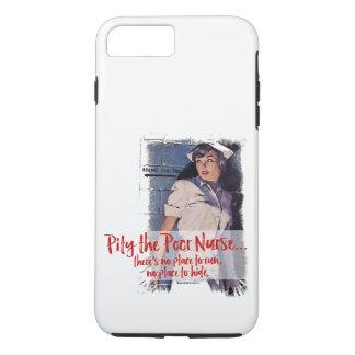 Pity the Poor Nurse iPhone 7 Plus Case