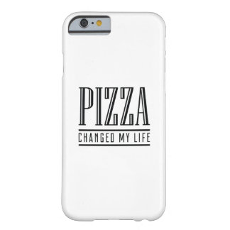 Pizza Changed My Life Barely There iPhone 6 Case