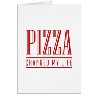 Pizza Changed My Life Card