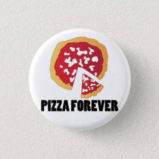 PIZZA FOREVER 1 INCH ROUND BUTTON