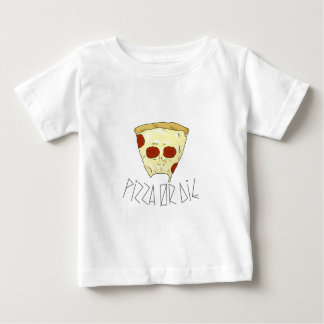 Pizza Or Die Baby T-Shirt