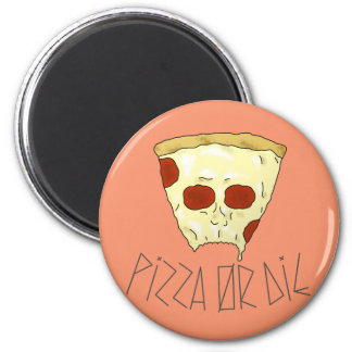 Pizza Or Die Magnet