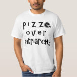 Pizza Over Patriarchy - Version 2 Tshirt