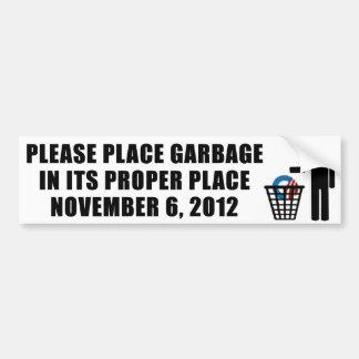 Place Garbage in its propper place - 2012 Bumper Sticker