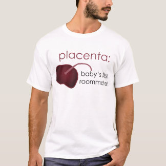 placenta, baby's first roommate T-Shirt