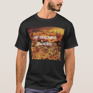 plague, MY BURNING PLAGUE T-Shirt