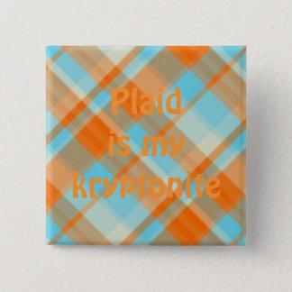 plaid022, Plaid is my kryptonite 2 Inch Square Button