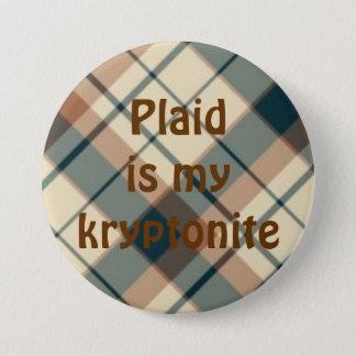 plaid025, Plaid is mykryptonite 3 Inch Round Button