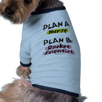 Plan A Nurse - Plan B Rocket Scientist Doggie Shirt