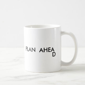 PLAN  AHEA , D COFFEE MUG