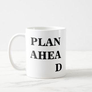 Plan Ahead Inspirational Funny Mug
