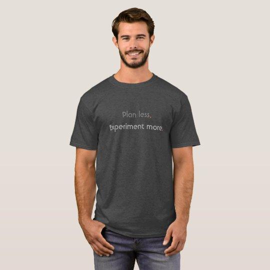 Plan less.  Experiment more. T-Shirt
