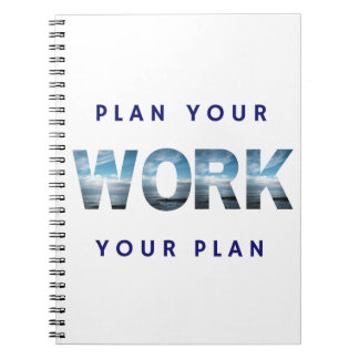 Plan Your Work, Work Your Plan - Notebook
