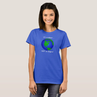 Planet Earth. It's a Planet not an empire! T-Shirt