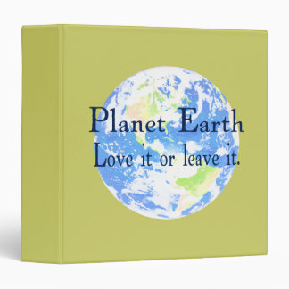 Planet Earth - Love it or Leave It 3 Ring Binder