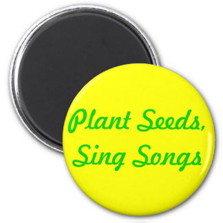 Plant Seeds. Sing Songs 2 Inch Round Magnet