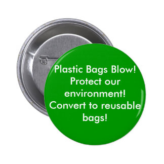 Plastic Bags Blow!Protect our environment! Conve.. 2 Inch Round Button