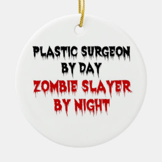 Plastic Surgeon by Day Zombie Slayer by Night Ceramic Ornament