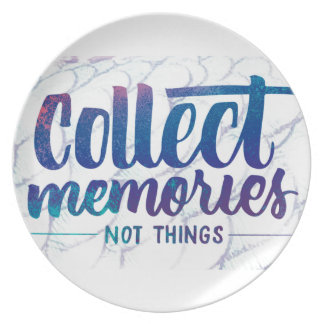 "plate with ""Collect Memories"" saying"