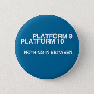 Platform 9, Platform 10, Nothing in between. 2 Inch Round Button