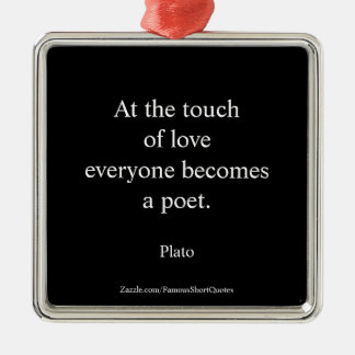 Plato Quote; The Touch Of Love Metal Ornament