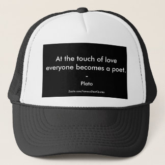 Plato Quote; The Touch Of Love Trucker Hat