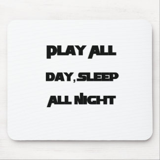 Play All Day, Sleep All Night Mouse Pad