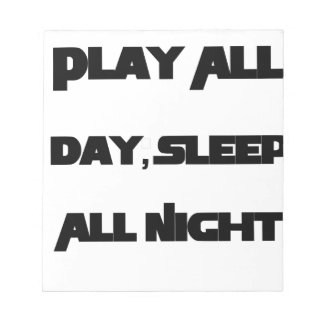 Play All Day, Sleep All Night Notepad