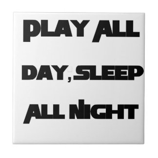 Play All Day, Sleep All Night Tile