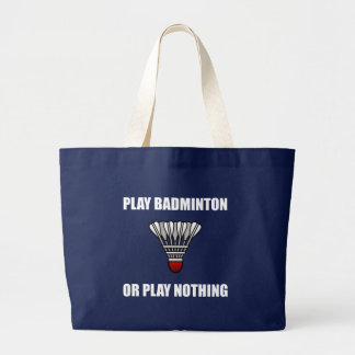 Play Badminton Or Nothing Large Tote Bag