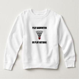 Play Badminton Or Nothing Sweatshirt