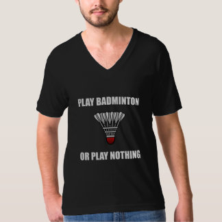 Play Badminton Or Nothing T-Shirt